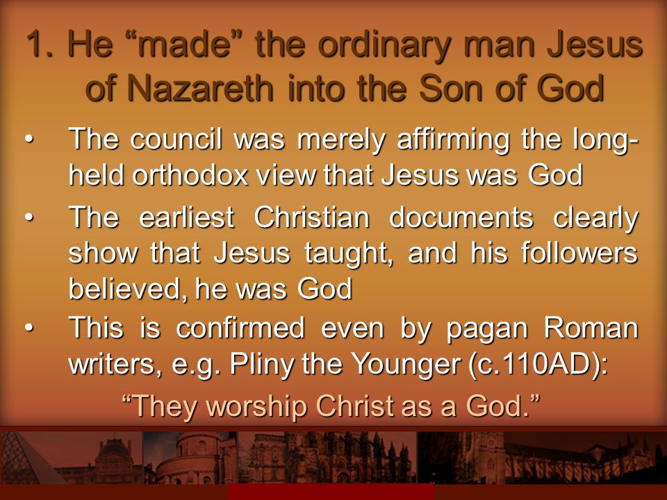 1. He made the ordinary man Jesus of Nazareth into the Son of God
