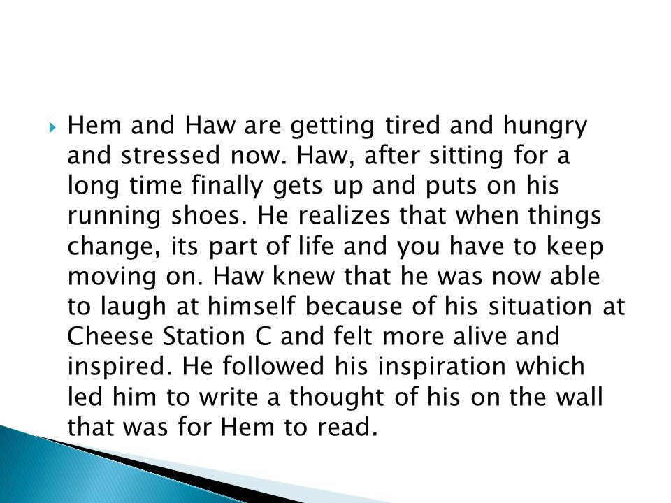 Hem and Haw are getting tired and hungry and stressed now