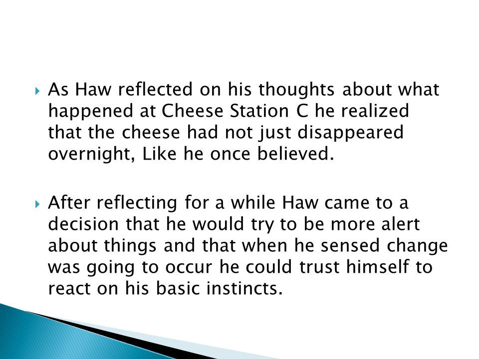 As Haw reflected on his thoughts about what happened at Cheese Station C he realized that the cheese had not just disappeared overnight, Like he once believed.