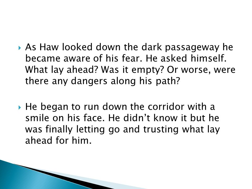 As Haw looked down the dark passageway he became aware of his fear
