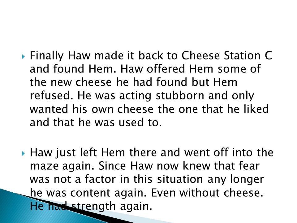 Finally Haw made it back to Cheese Station C and found Hem