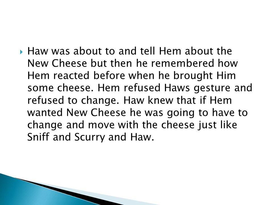 Haw was about to and tell Hem about the New Cheese but then he remembered how Hem reacted before when he brought Him some cheese.