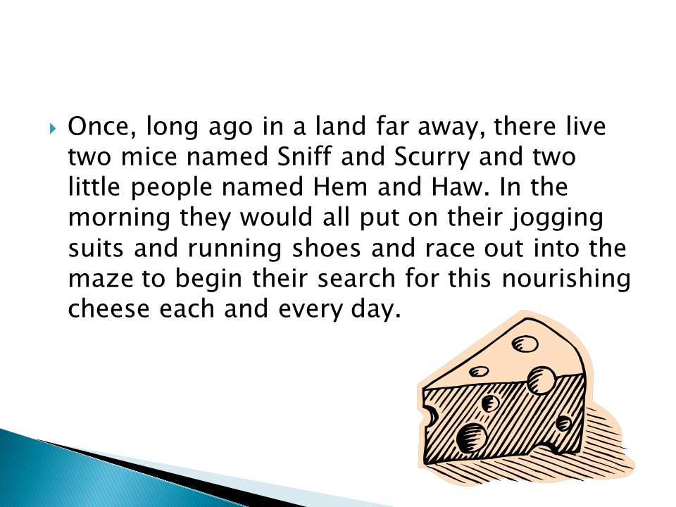 Once, long ago in a land far away, there live two mice named Sniff and Scurry and two little people named Hem and Haw.
