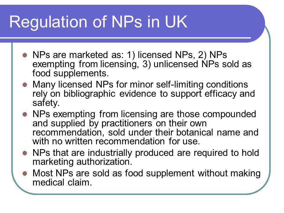 Regulation of NPs in UK NPs are marketed as: 1) licensed NPs, 2) NPs exempting from licensing, 3) unlicensed NPs sold as food supplements.