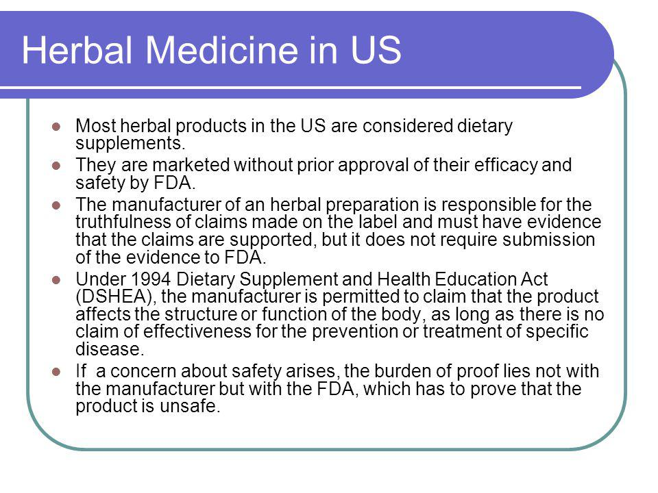 Herbal Medicine in US Most herbal products in the US are considered dietary supplements.