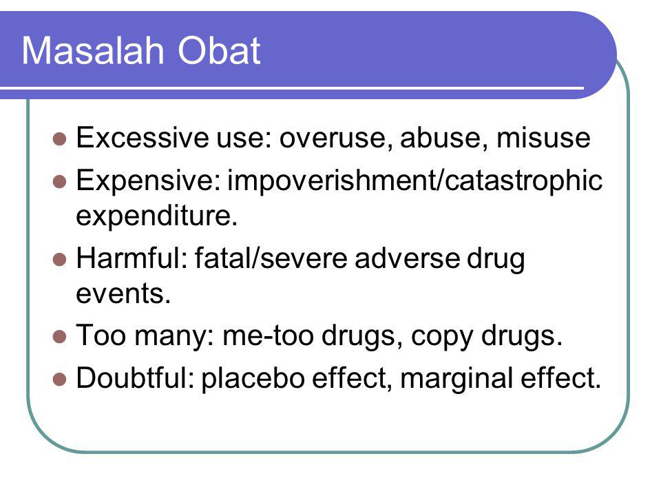 Masalah Obat Excessive use: overuse, abuse, misuse
