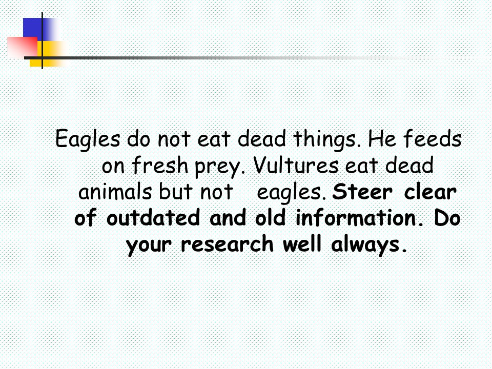 Eagles do not eat dead things. He feeds on fresh prey