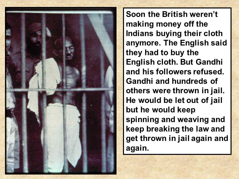 Soon the British weren't making money off the Indians buying their cloth anymore.