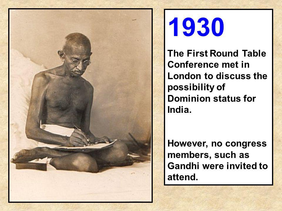 1930 The First Round Table Conference met in London to discuss the possibility of Dominion status for India.