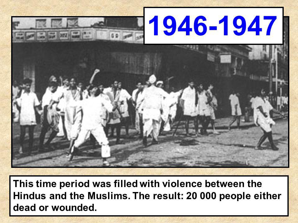 1946-1947 This time period was filled with violence between the Hindus and the Muslims.