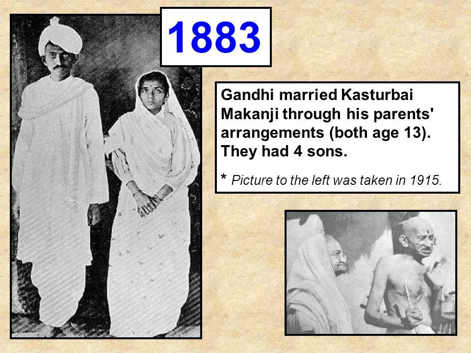 1883 Gandhi married Kasturbai Makanji through his parents arrangements (both age 13). They had 4 sons.