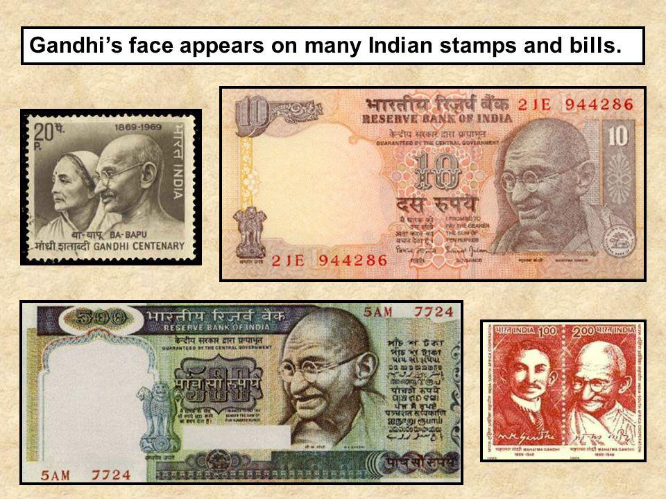 Gandhi's face appears on many Indian stamps and bills.