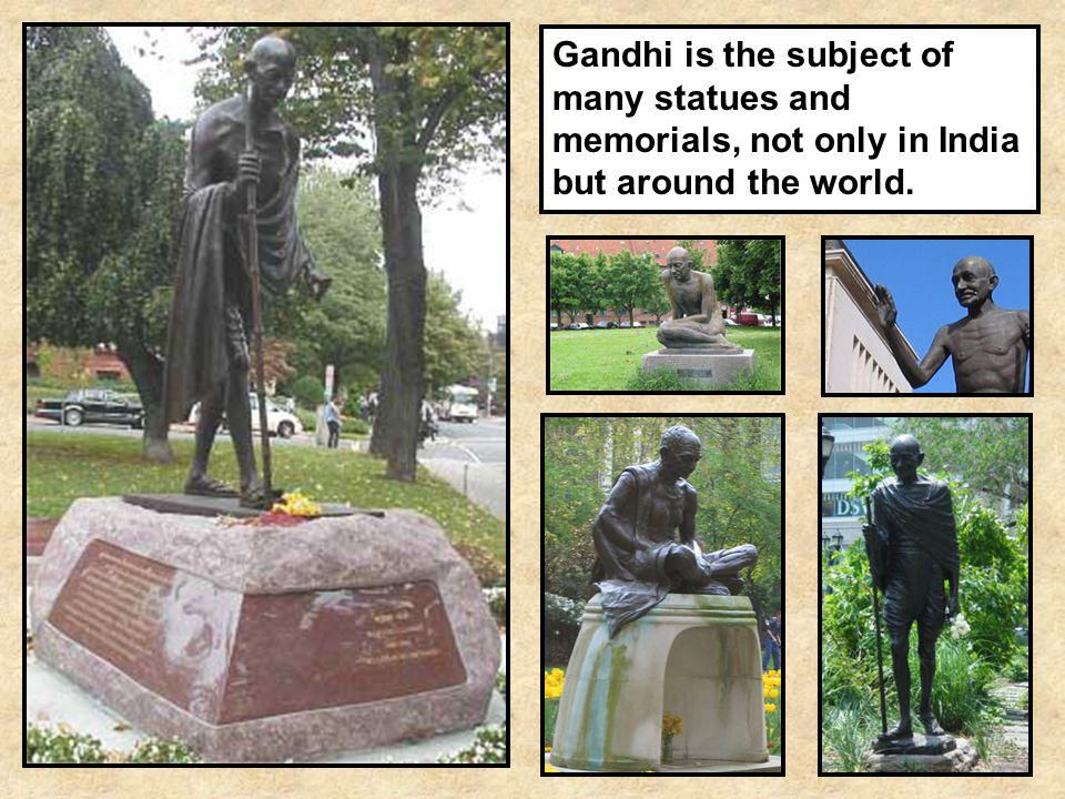 Gandhi is the subject of many statues and memorials, not only in India but around the world.