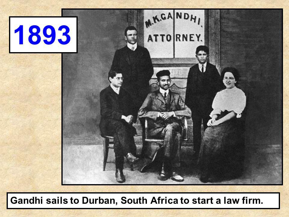 1893 Gandhi sails to Durban, South Africa to start a law firm.