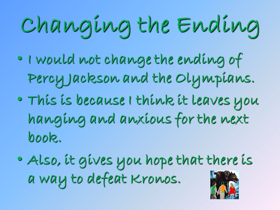 Changing the Ending I would not change the ending of Percy Jackson and the Olympians.