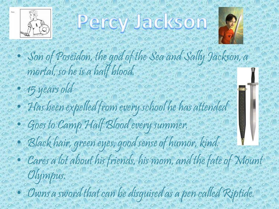 Percy Jackson Son of Poseidon, the god of the Sea and Sally Jackson, a mortal, so he is a half blood.