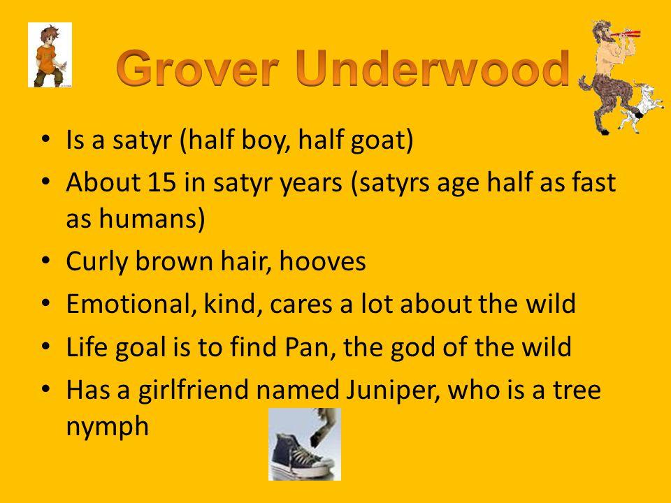 Grover Underwood Is a satyr (half boy, half goat)