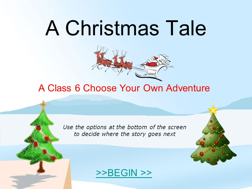 A Class 6 Choose Your Own Adventure >>BEGIN >>