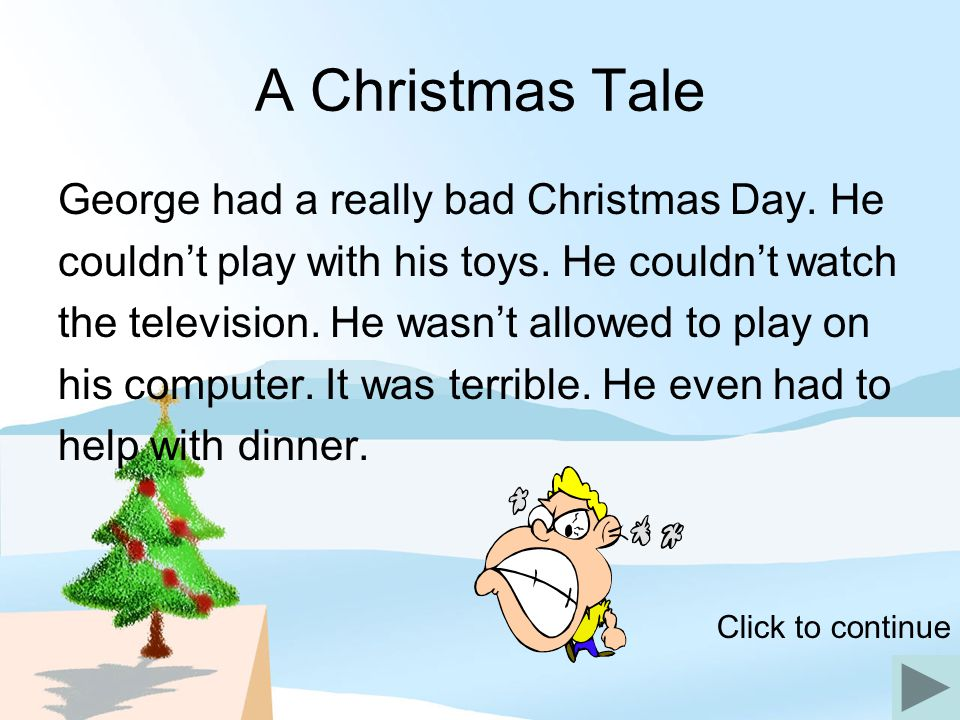 A Christmas Tale George had a really bad Christmas Day. He