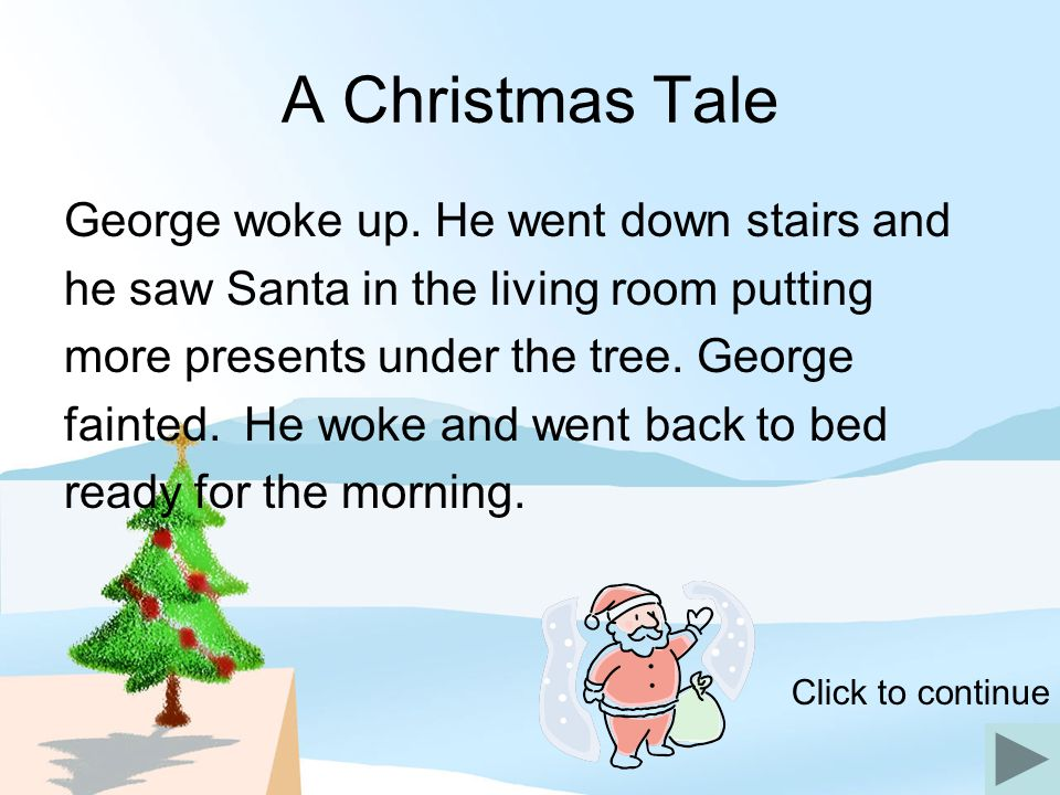A Christmas Tale George woke up. He went down stairs and