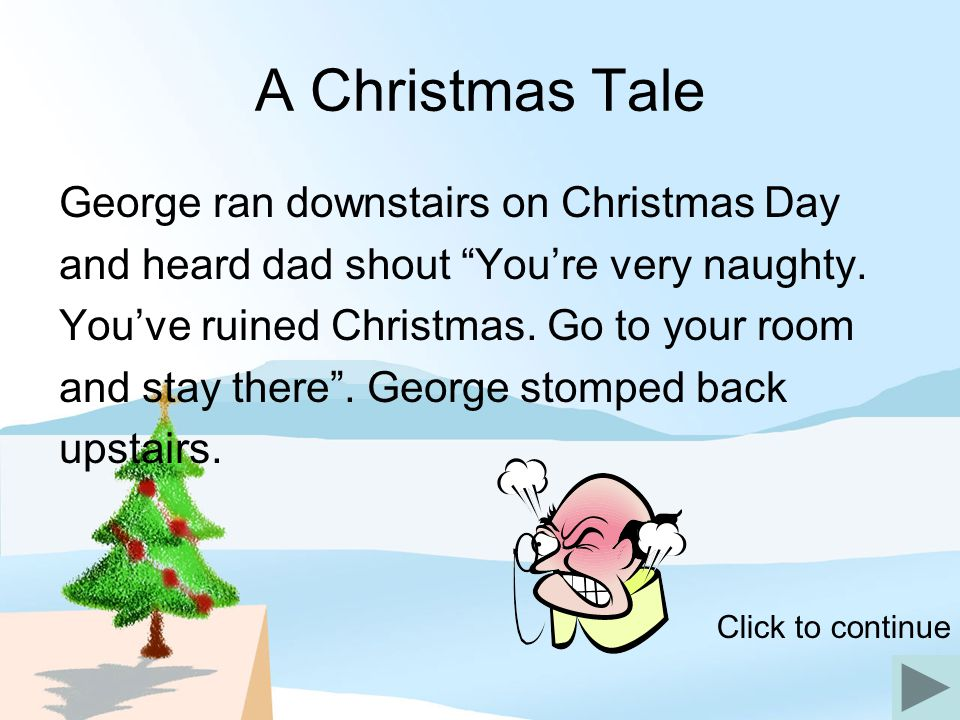 A Christmas Tale George ran downstairs on Christmas Day