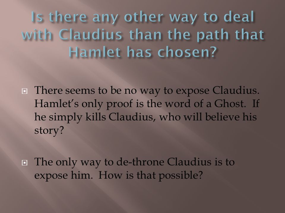 Is there any other way to deal with Claudius than the path that Hamlet has chosen