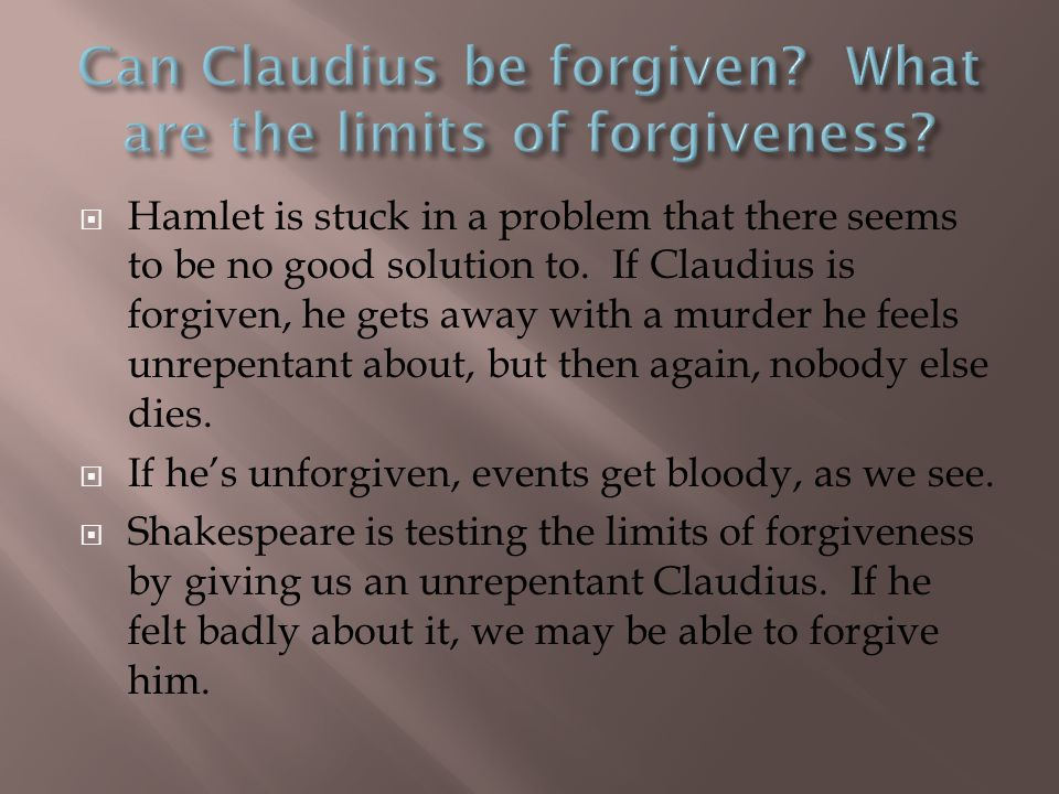 Can Claudius be forgiven What are the limits of forgiveness