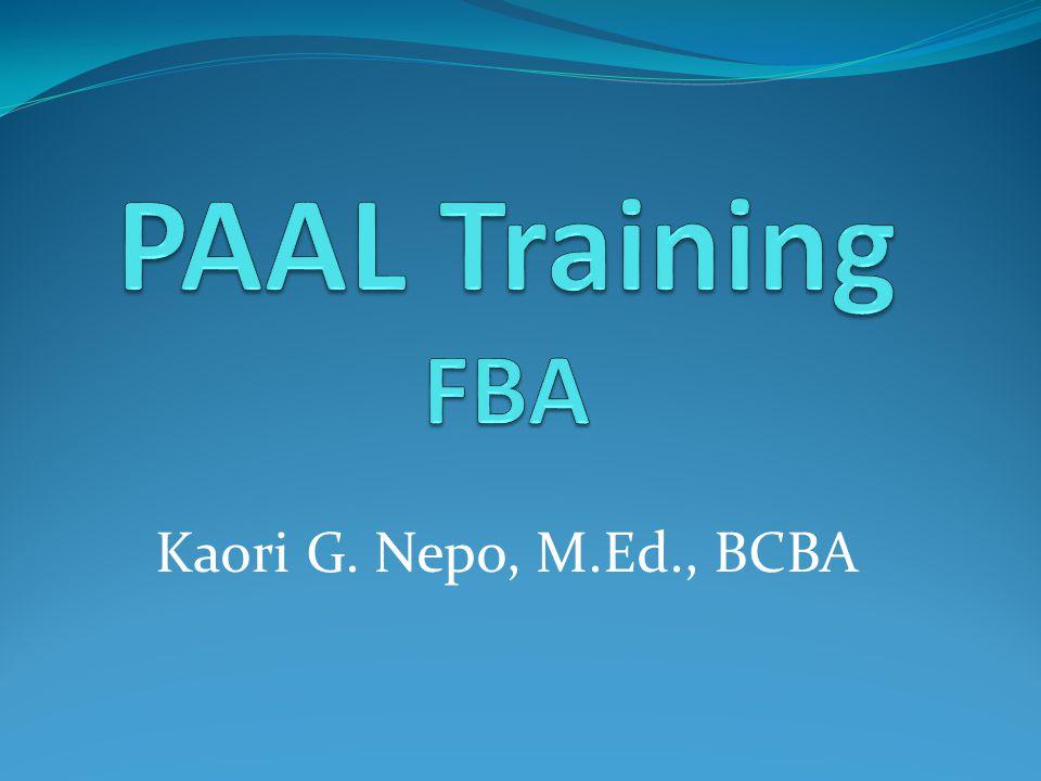 PAAL Training FBA Kaori G. Nepo, M.Ed., BCBA