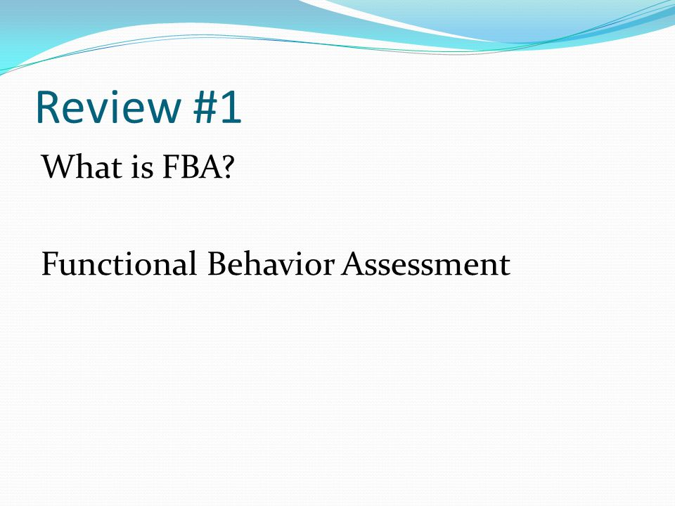 Review #1 What is FBA Functional Behavior Assessment