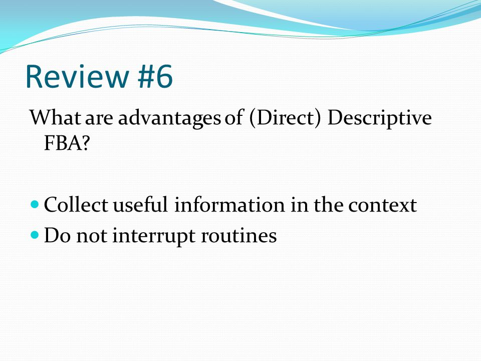 Review #6 What are advantages of (Direct) Descriptive FBA