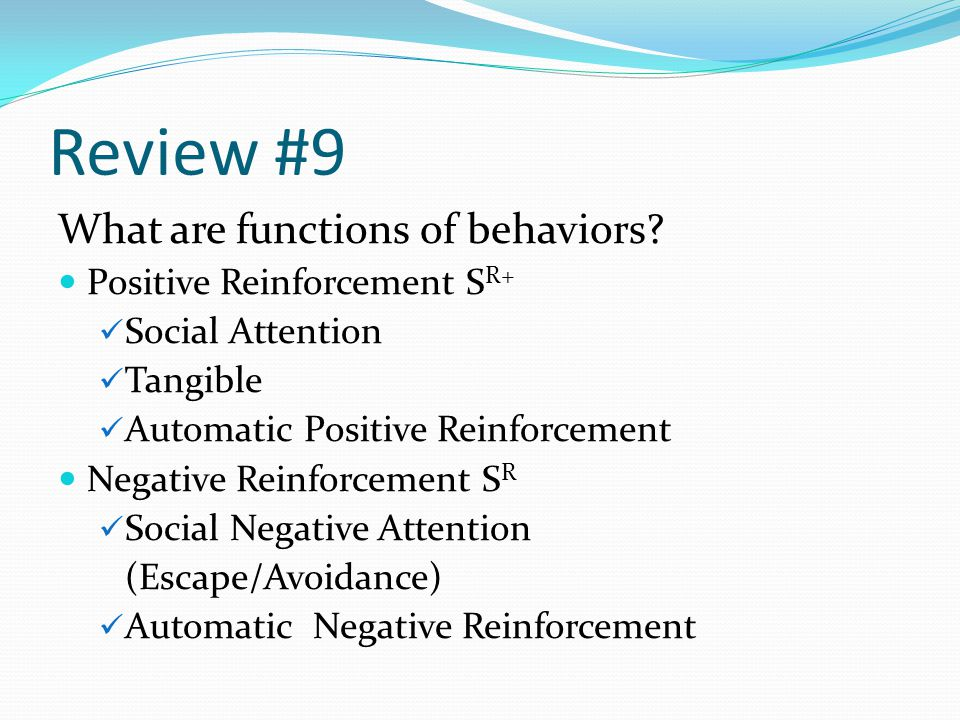Review #9 What are functions of behaviors Positive Reinforcement SR+