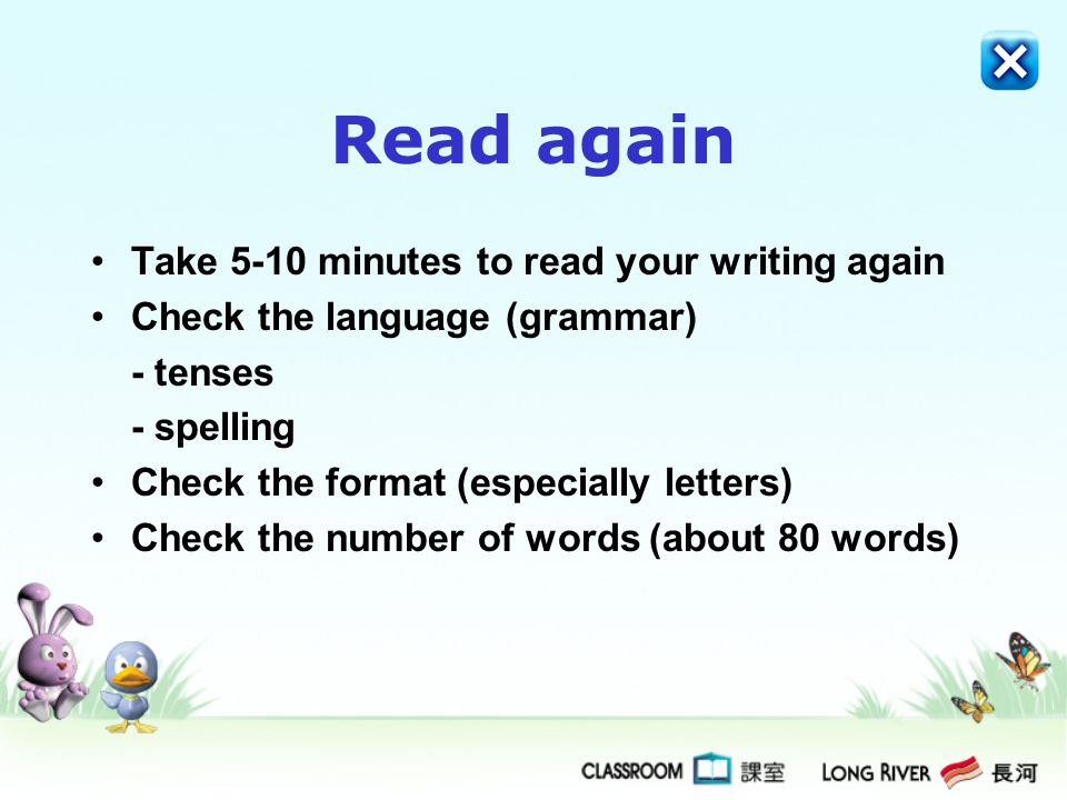 Read again Take 5-10 minutes to read your writing again