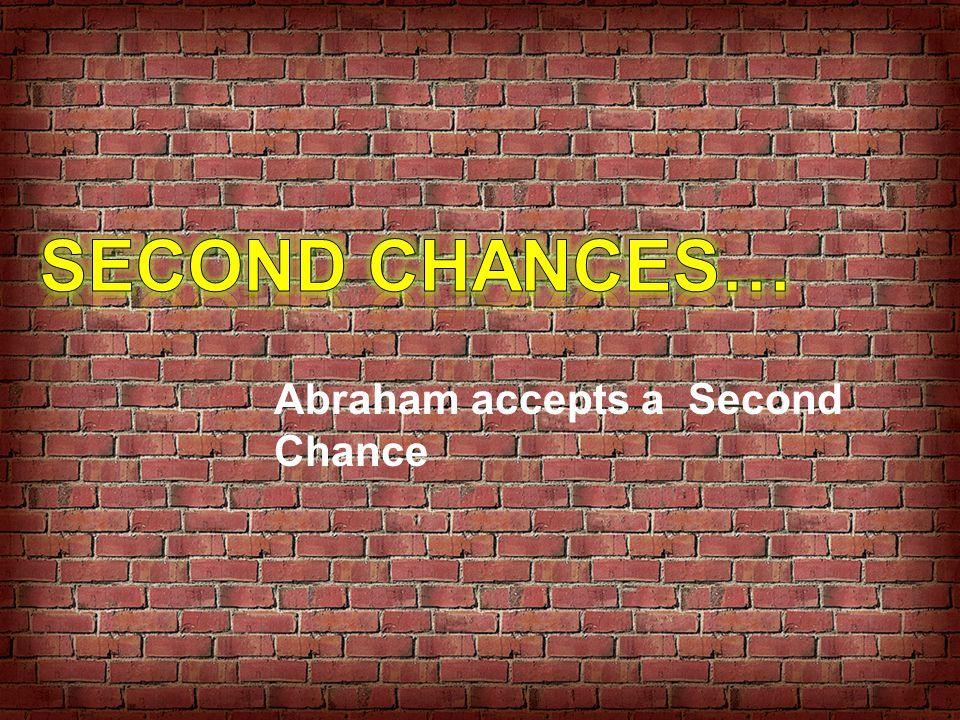 Second Chances… Abraham accepts a Second Chance