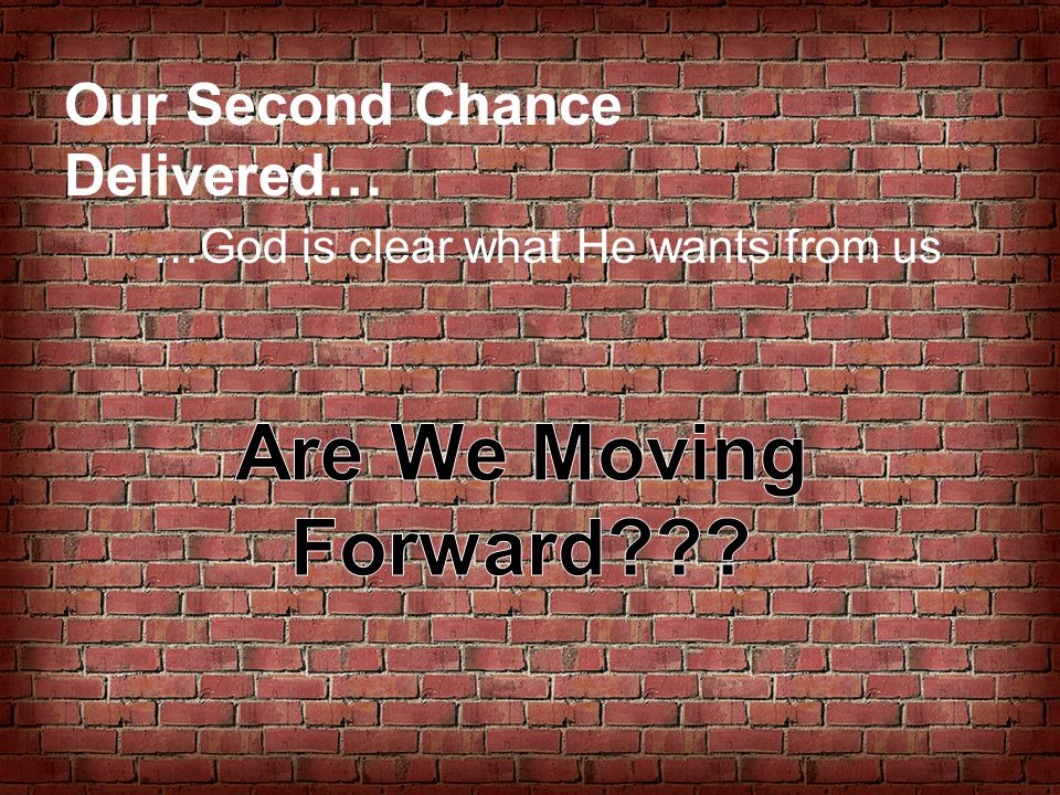 Are We Moving Forward Our Second Chance Delivered…