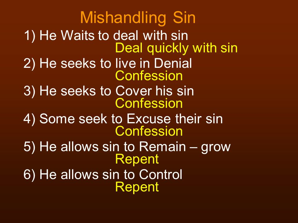 Mishandling Sin He Waits to deal with sin He seeks to live in Denial