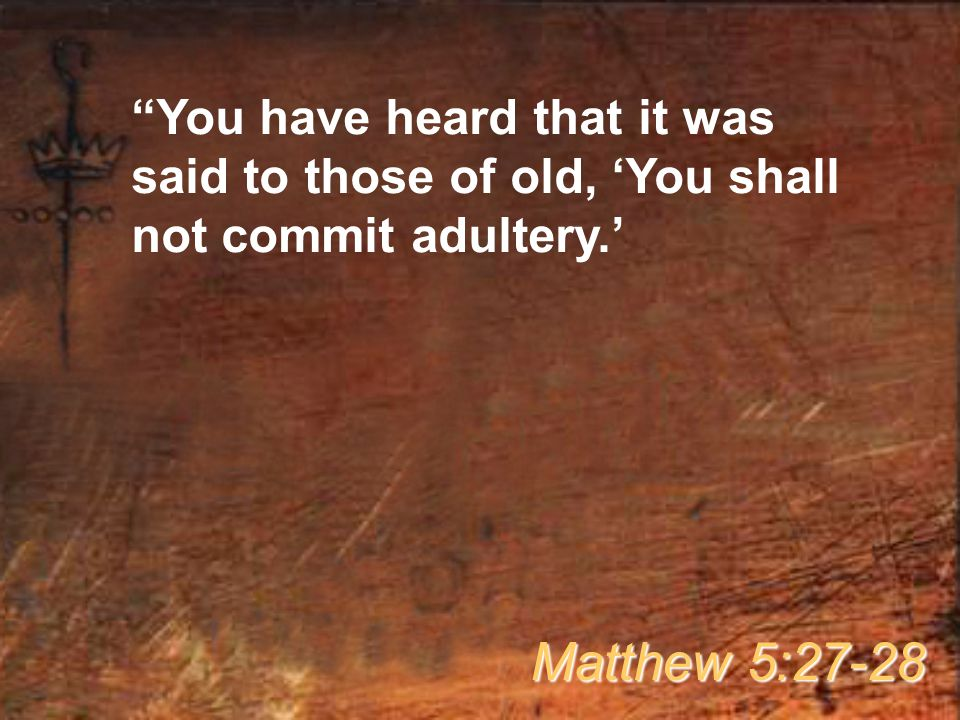 You have heard that it was said to those of old, 'You shall not commit adultery.'