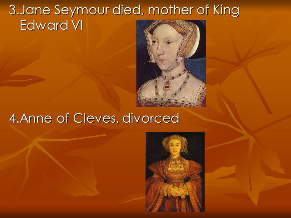 3.Jane Seymour died, mother of King Edward VI