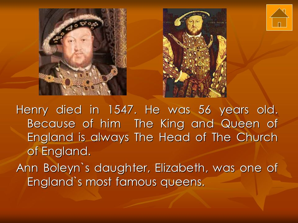 Henry died in 1547. He was 56 years old