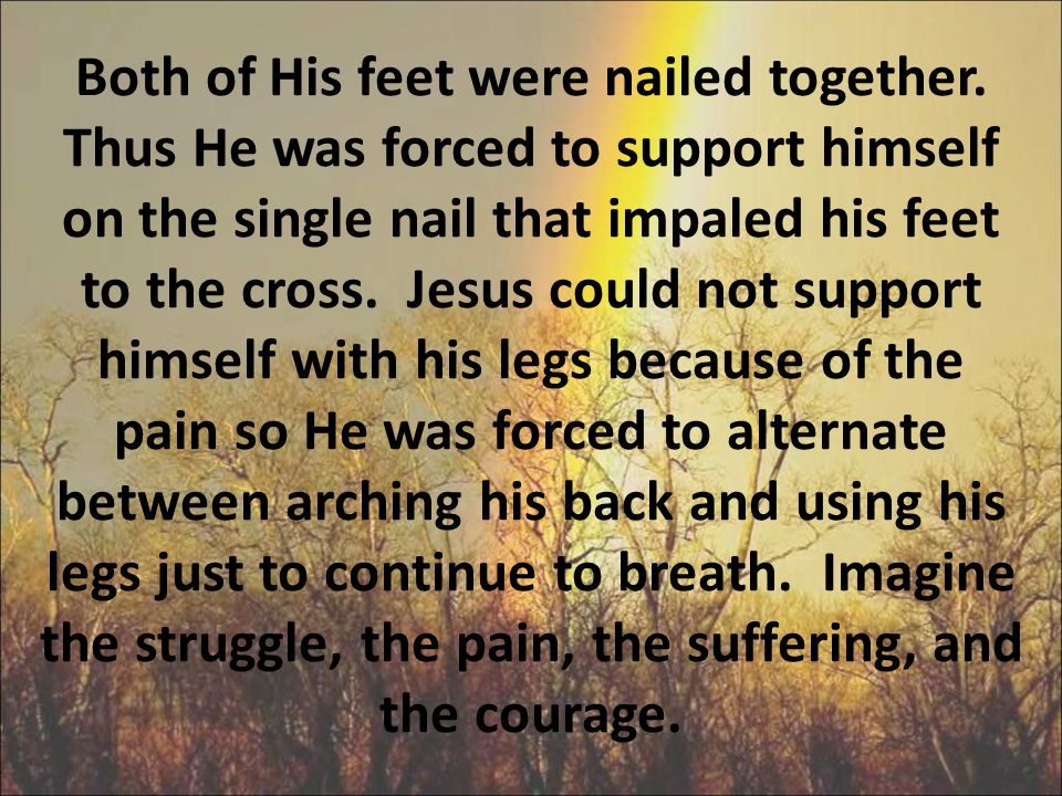 Both of His feet were nailed together