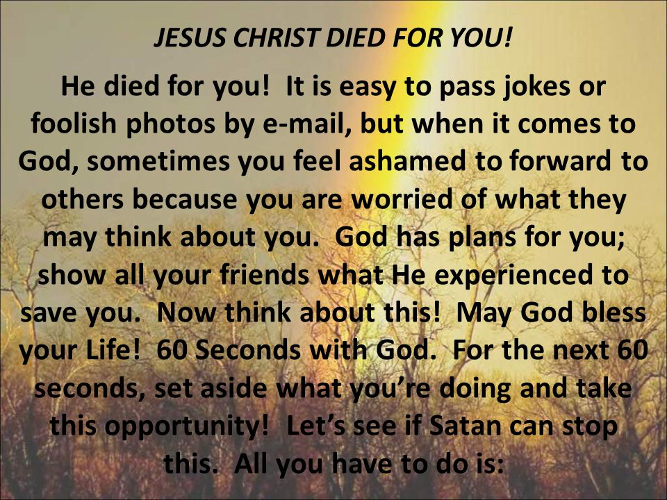 JESUS CHRIST DIED FOR YOU. He died for you
