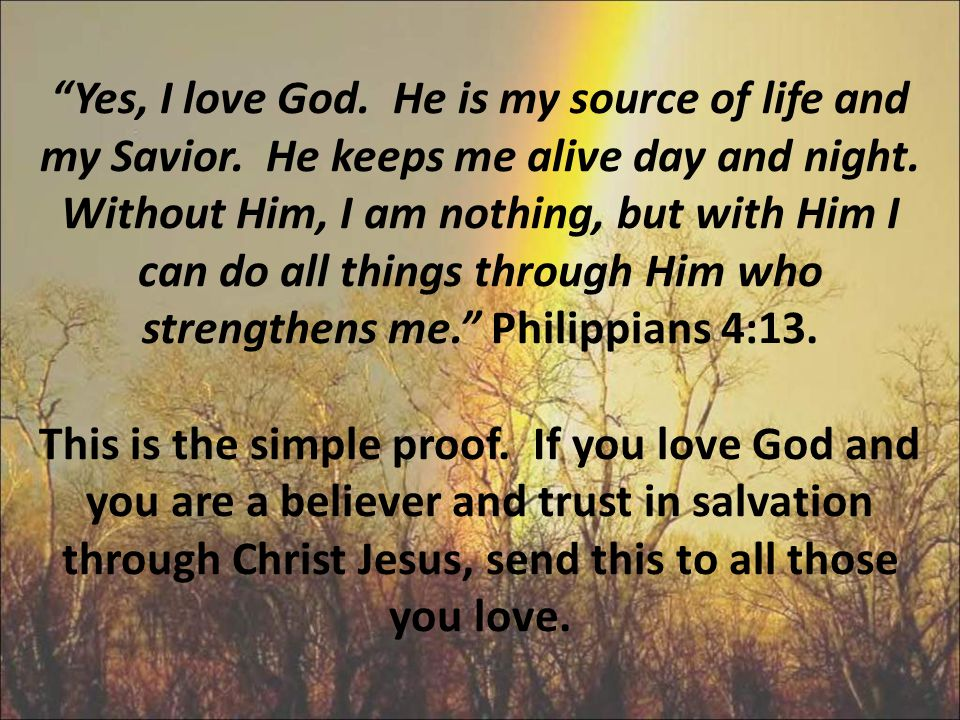 Yes, I love God. He is my source of life and my Savior