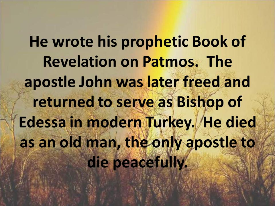 He wrote his prophetic Book of Revelation on Patmos