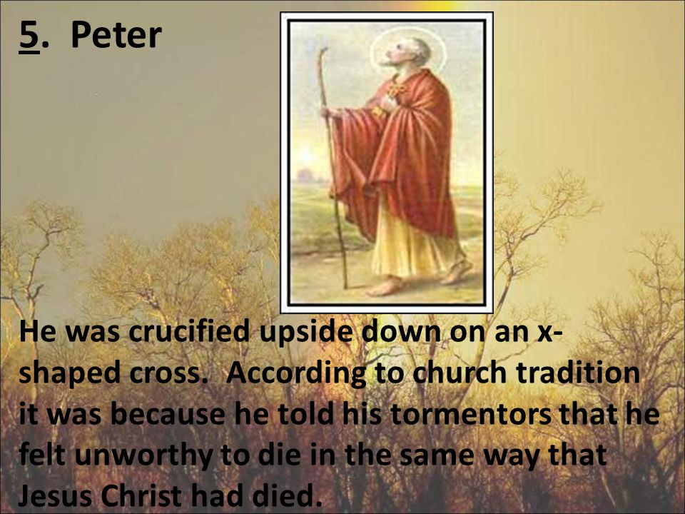 5. Peter He was crucified upside down on an x-shaped cross