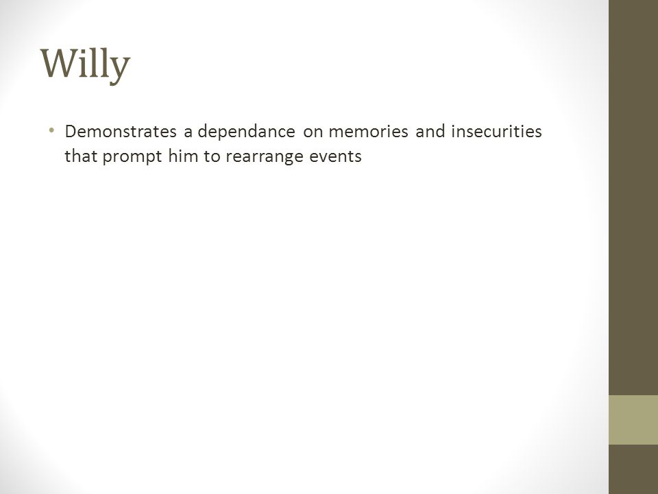 Willy Demonstrates a dependance on memories and insecurities that prompt him to rearrange events
