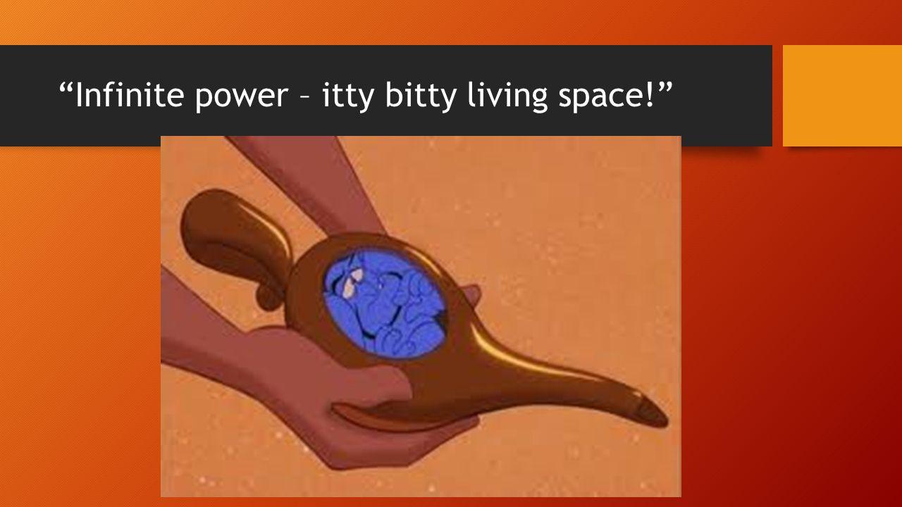 Infinite power – itty bitty living space!