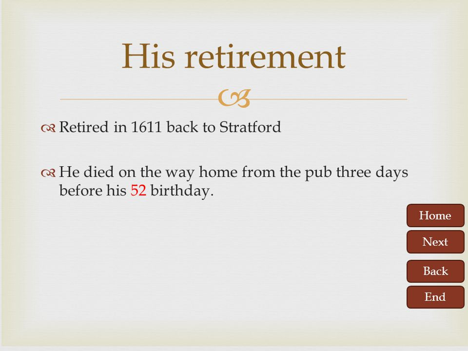 His retirement Retired in 1611 back to Stratford