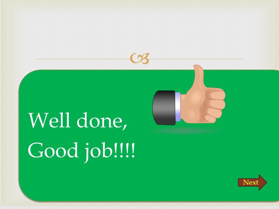 Well done, Good job!!!! Next