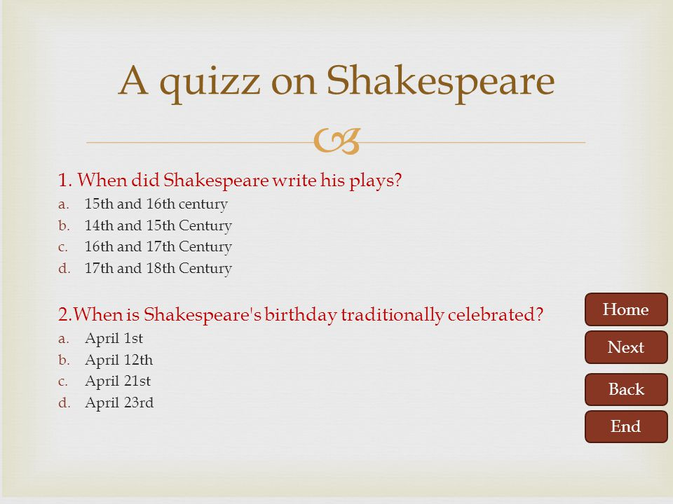 A quizz on Shakespeare 1. When did Shakespeare write his plays
