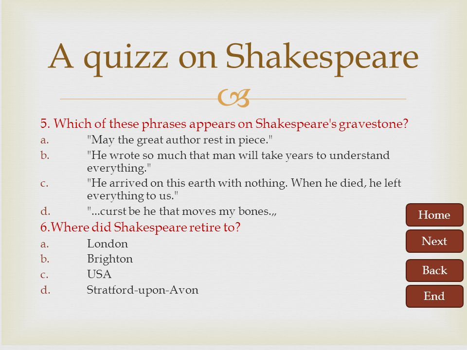 A quizz on Shakespeare 5. Which of these phrases appears on Shakespeare s gravestone May the great author rest in piece.