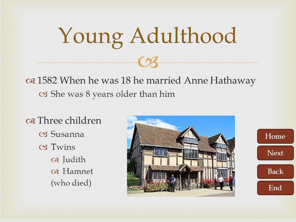 Young Adulthood 1582 When he was 18 he married Anne Hathaway